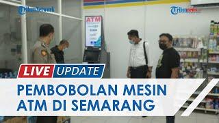 Ada 3 Aksi Pembobolan Mesin ATM di Semarang selama 2021 hingga Hampir Miliaran, Polisi Kejar Pelaku
