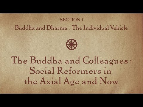 MOOC BUDDHA1x | 1.3 The Buddha and Colleagues – Social Reformers Axial Age and Now