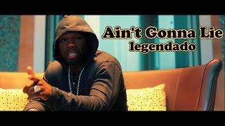 50 Cent - Ain't Gonna Lie (Legendado by Kid Kurly)