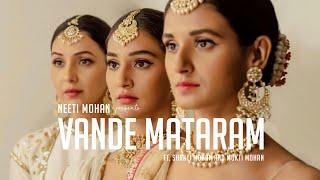 Vande Mataram - Neeti Mohan ft. Shakti Mohan & Mukti Mohan