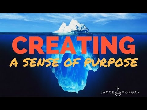 Creating A Sense Of Purpose In The Workplace - Jacob Morgan