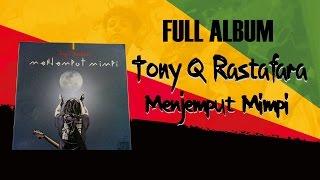 Tony Q Rastafara - Menjemput Mimpi (Full Album 2014)