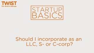 Should I incorporate as an LLC, S-, or C-corp? | WSGR Startup Basics