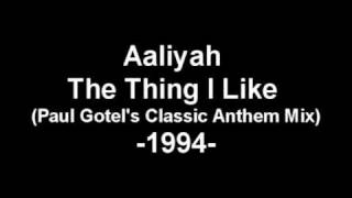 Aaliyah - The Thing I Like (Paul Gotel's Classic Anthem Mix)