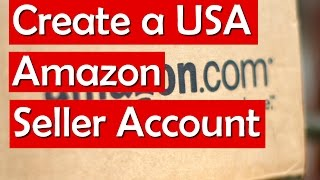 Create a USA Amazon Seller Account (Tutorial, Step-by-Step)