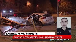 Konya'da polisi şehit eden sürücüye 10 yıl hapis cezası