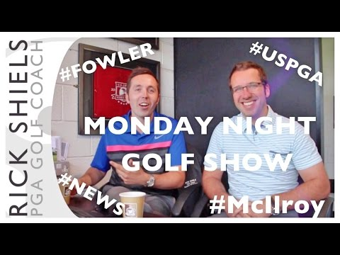 THE MONDAY NIGHT GOLF SHOW- USPGA, FOWLER & MORE