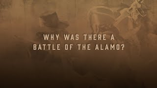 Why was there a Battle of the Alamo