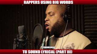 RAPPERS USING BIG WORDS TO SOUND LYRICAL [PART III]