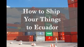 How to Bring Your Belongings to Ecuador in a Shipping Container