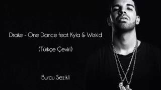 Drake – One Dance (feat. Wizkid & Kyla) [Türkçe Çeviri]