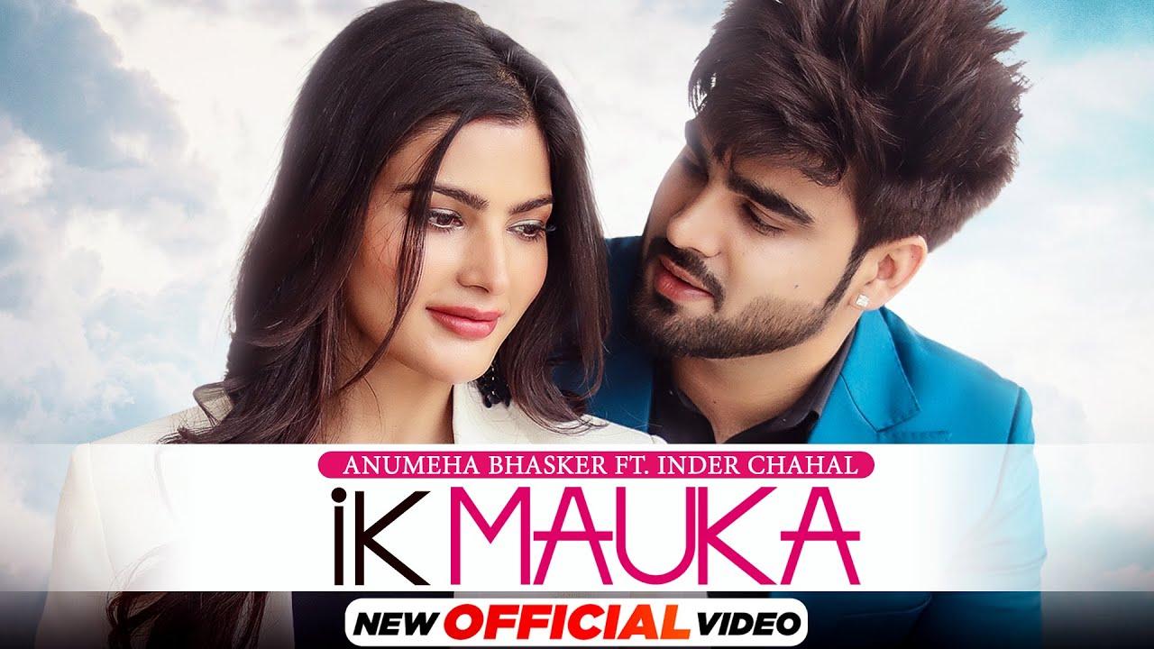Ik Mauka (HD Video) Anumeha Ft Inder Chahal| Gurnazar| New Punjabi Song2021| Latest Punjabi Song2021| Anumeha Bhasker  Lyrics