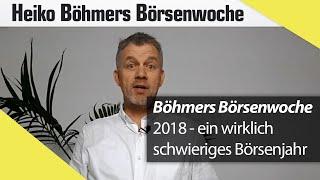 Böhmers Börsenwoche: 2018 – ein wirklich schwieriges Börsenjahr