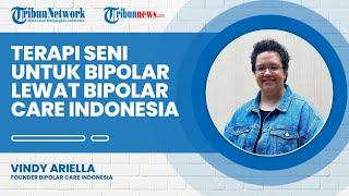 Terapi Seni untuk Penyintas Bipolar, Vindy Ingin Saling Menolong Lewat Bipolar Care Indonesia