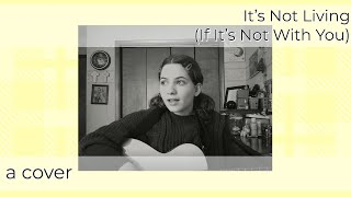 It's Not Living (If It's Not With You) - The 1975 Cover
