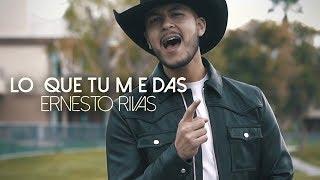 Ernesto Rivas   Lo Que Tú Me Das (Video Oficial)