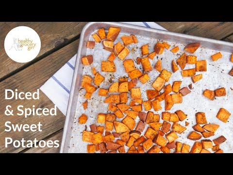 Video Diced, Spiced & Roasted Sweet Potatoes | Easy Recipe Ideas | Healthy Grocery Girl