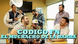 CODIGO FN - EL MUCHACHO DE LA BARBA (Versión Pepe's Office)