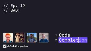 Code Completion Episode 19: SAD!