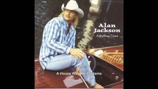 Alan Jackson   -   A House With No Curtains  ( w / lyrics )