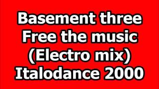 Basement three - Free the music (Italodance 2000)