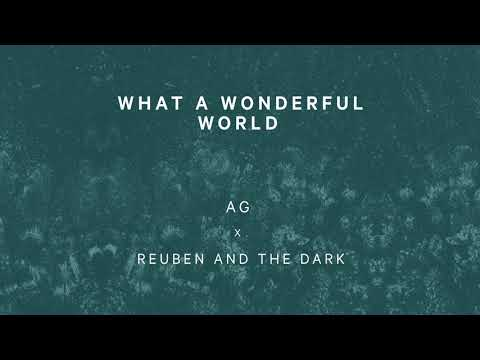 Reuben and the Dark x AG - What A Wonderful World (Official Audio)