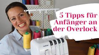 Overlock Nähmaschine für Anfänger - 5 Tipps zum Overlock nähen lernen (Das hätte ich gerne gewusst)