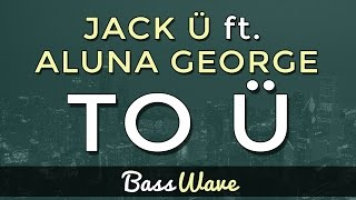 Jack Ü - To Ü (Feat. AlunaGeorge) [BassBoosted]