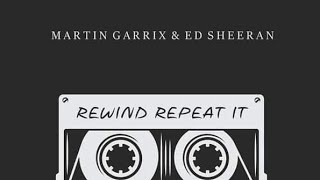 Martin Garrix & Ed Sheeran - Rewind Repeat It (Descarga/Download)