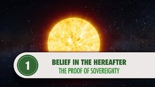 Belief in the Hereafter - 1 - The Proof of Sovereignty