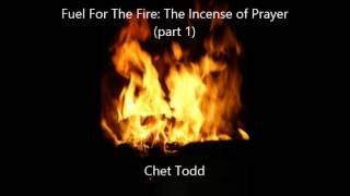 Fuel For The Fire: The Incense of Prayer (pt 1)