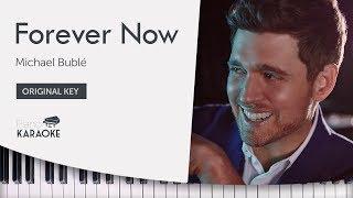 Michael Bublé   Forever Now (Karaoke Piano Instrumental) [Original Key]