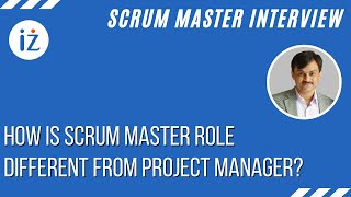 Scrum Interview Question:  How is scrum master role different from Project Manager?