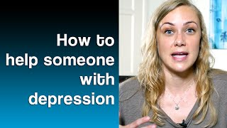 How to Help Someone Who is Depressed