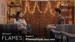 FLAMES Season 2 | Music Video - Khamoshiyan | All episodes now streaming on TVFPlay and MX Player