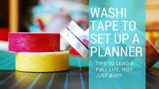 Tips to Lead a Full Life Part 1 - Using Washi to Organize Yourself