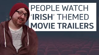Irish People Watch 'Irish' Themed Movie Trailers