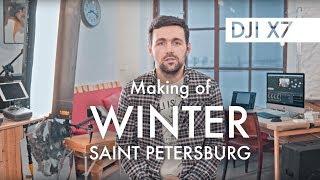 Winter Saint Petersburg - Making of with DJI X7