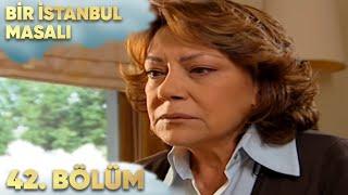 Bir İstanbul Masalı 42. Bölüm