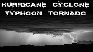 Hurricane, cyclone, typhoon, tornado. What's the difference?