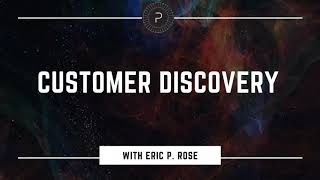 Customer Discovery with Eric P. Rose