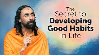 The Secret to Developing Good Habits in Life | Swami