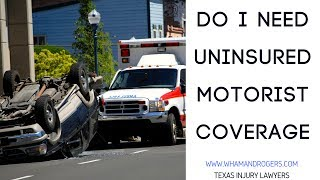 Do I Need to Purchase Uninsured Motorist Coverage in Texas? Injury Attorneys