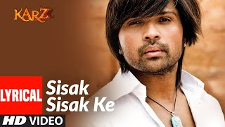 Lyrical: Sisak Sisak Ke | Karzzzz | Himesh Reshammiya - Download this Video in MP3, M4A, WEBM, MP4, 3GP