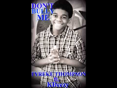 Dont Bully Me (Tyreke Thompson ft.KDeezy)