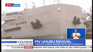 Famous Cargo vessel \'MV Uhuru\' to be revived after 13 years of being grounded