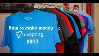 Selling T-shirts | How To Make Money With Teespring 2017