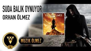 Orhan Ölmez - Suda Balık Oynuyor  - Official Audio