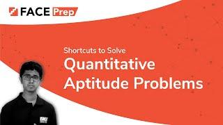 Shortcuts to Solve Quantitative Aptitude Problems Easily - FACE Prep
