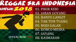REGGAE SKA INDONESIA TERBARU 2018 - PALING ENAK KAMU DENGERIN!!!